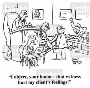 Lawyer about sad client: 'I object, your honor - that witness hurt my client's feelings!'